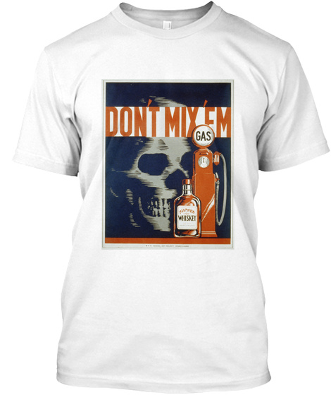Dont Mix Fm Gas Whiskey White T-Shirt Front