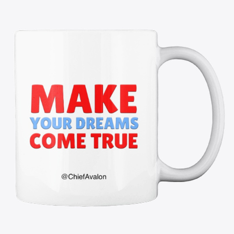 Make Your Dreams Come True Mug White T-Shirt Back