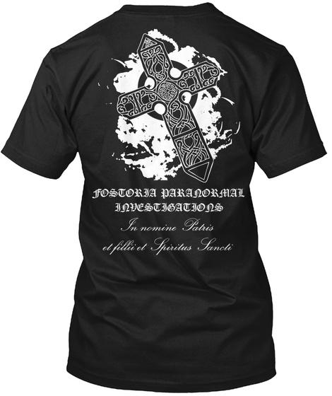 Fostoria Paranormal Investigations In Nomine Patris  Et Fillii Et Spiritus Sancti Black T-Shirt Back