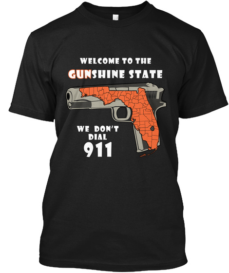 Welcome To The Gunshine State  Dial 911 Black T-Shirt Front