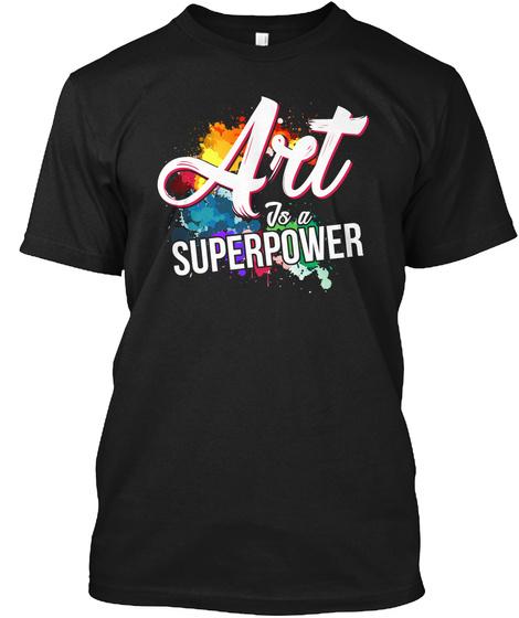 Art Is A Superpower T Shirt Black T-Shirt Front