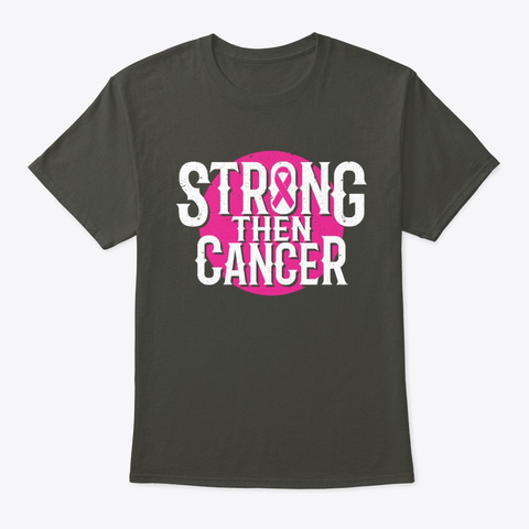 Strong Then Cancer Awesome Design Smoke Gray T-Shirt Front