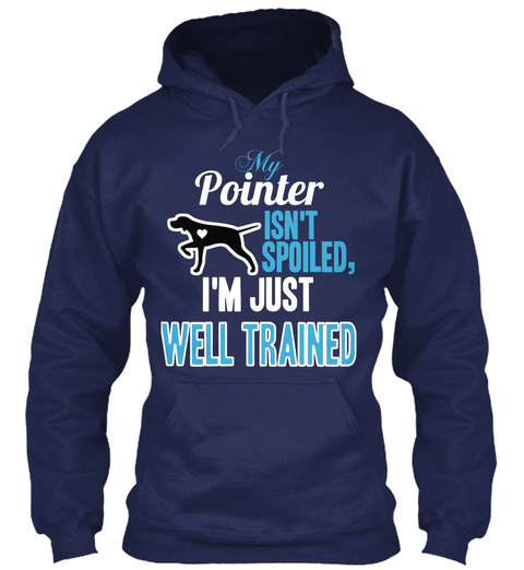 My Pointer Isn't Spoiled I'm Just Well Trained Navy T-Shirt Front