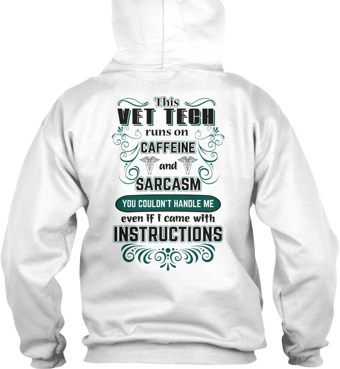 This Vet Tech Runs On Caffeine And Sarcasm You Couldn't Handle Me Even If I Came With Instructions White T-Shirt Back