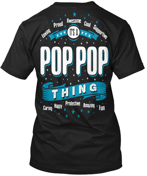 Pop Pop Thing Loving Proud Awesome Cool Supportive It's A Pop Pop Thing Caring Happy Protective Amazing Fun Black T-Shirt Back