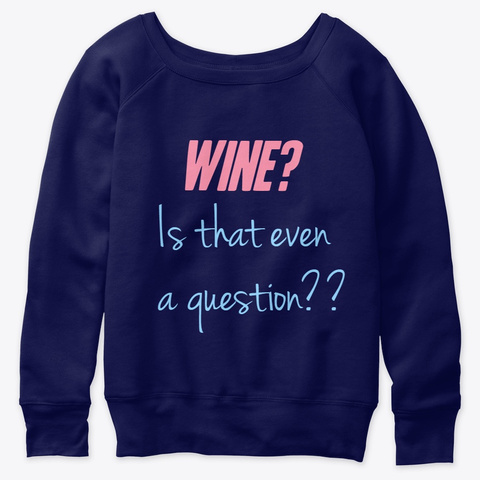 Wine? Is That Even A Question? Navy  T-Shirt Front