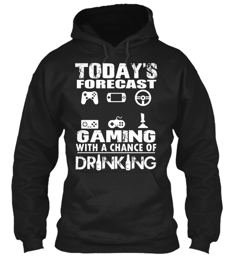 Todays Forecast Gaming With A Chance Of Drinking Black T-Shirt Front