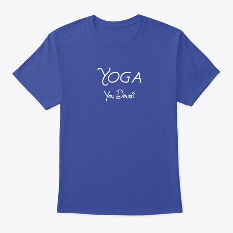 Yoga, You Down  Funny Design Deep Royal T-Shirt Front