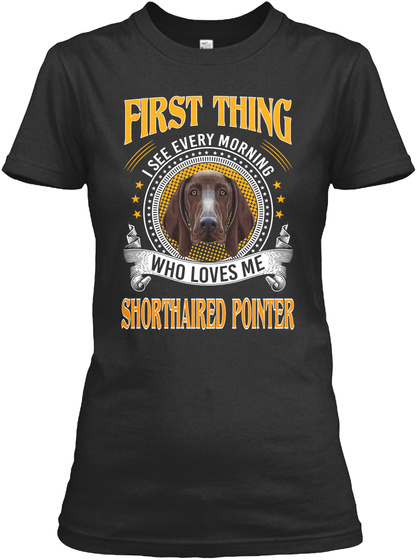 Shorthaired Pointer Morning Who Loves Black T-Shirt Front