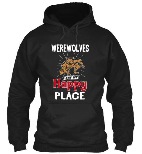 Werewolves Are My Happy Place  Black T-Shirt Front