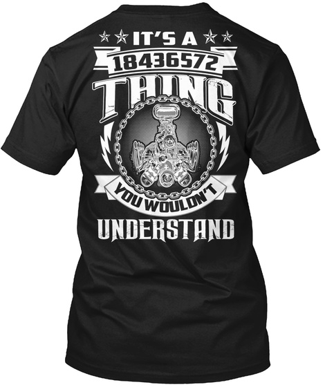 It's A 18436572 Thing You Wouldn't Understand Black T-Shirt Back