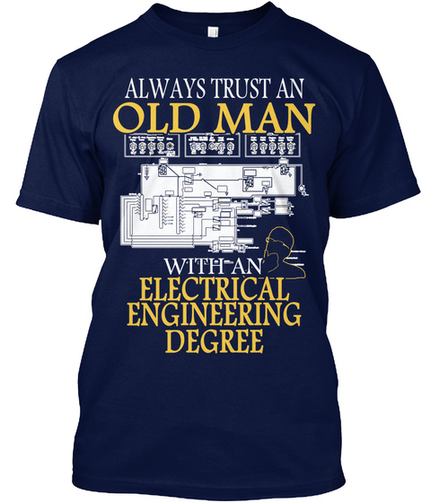 Always Trust An Old Man With An Electrical Engineering Degree Navy T-Shirt Front