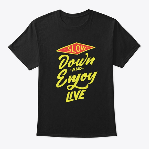 slow down and enjoy live shirt