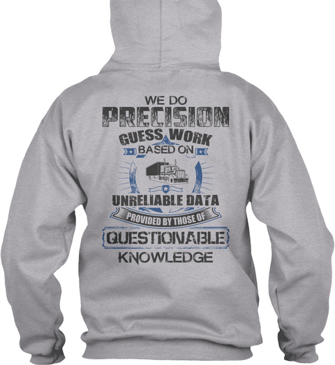 Trucker We Do Precision Guess Work Based On Unreliable Data Provided By Those Of Questionable Knowledge Sport Grey T-Shirt Back