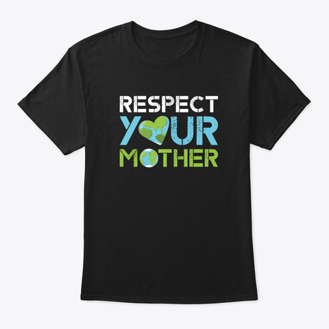 Respect Your Mother Earth Day Cute Black T-Shirt Front