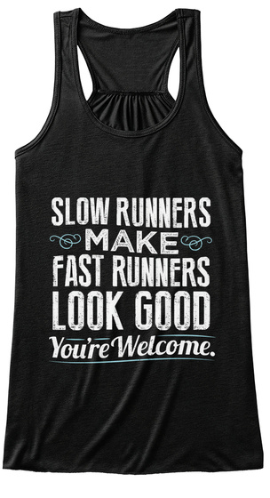Slow Runners Make Fast Runners Look Good Youre Welcome Black T-Shirt Front