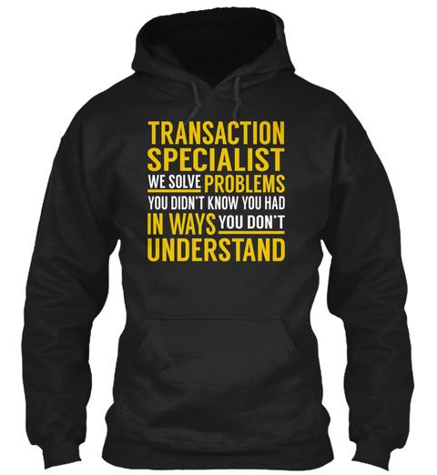 Transaction Specialist   Solve Problems Black T-Shirt Front