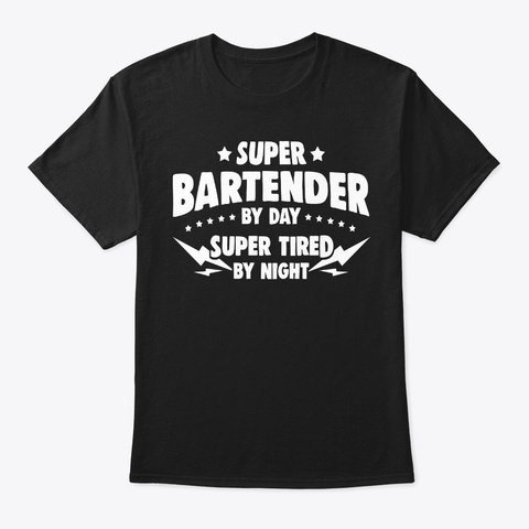 Bartender By Day, Super Tired By Night Black T-Shirt Front