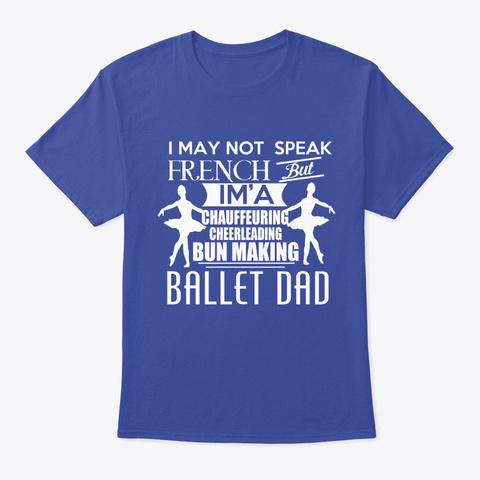 Ballet Dad Deep Royal T-Shirt Front