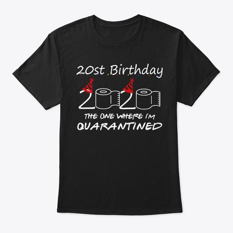 2000 20th My Birthday Quarantined Tshirt Black T-Shirt Front