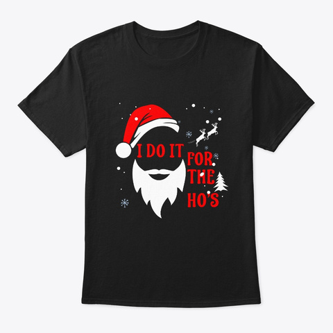 I Do It For The Ho's Shirt Black T-Shirt Front
