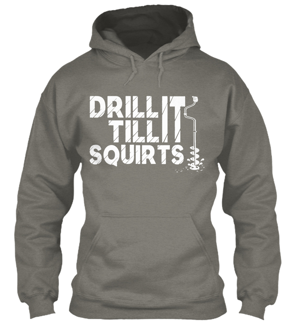 Download Drill It Till It Squirts Drill It Till Squirts Products From Fishing Shirts