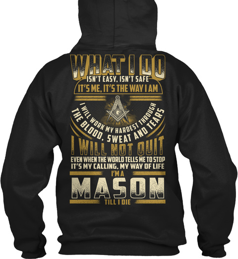 What I Do Isn't Easy Isn't Safe It's Me It's The Way I Am I Will Work My Hardest Through The Blood Sweat And Tears I... Black T-Shirt Back