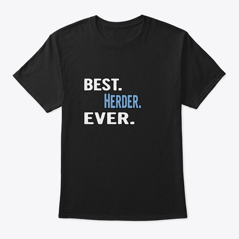 Best. Herder. Ever.   Cool Gift Idea Black T-Shirt Front
