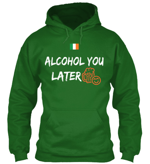 Alcohol You  Later Irish Green T-Shirt Front
