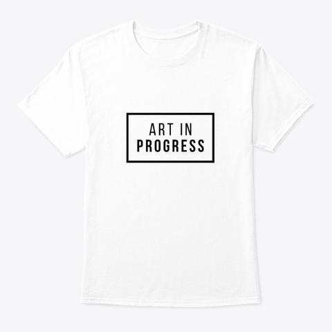 Art In Progress! White T-Shirt Front
