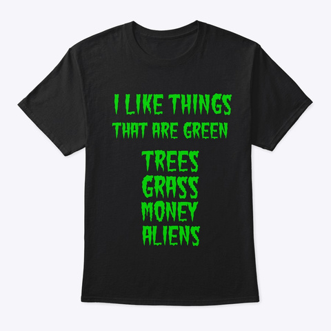 I Like Things That Are Green Black T-Shirt Front