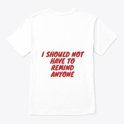 I Matter Too, Black Lives Matter White T-Shirt Back