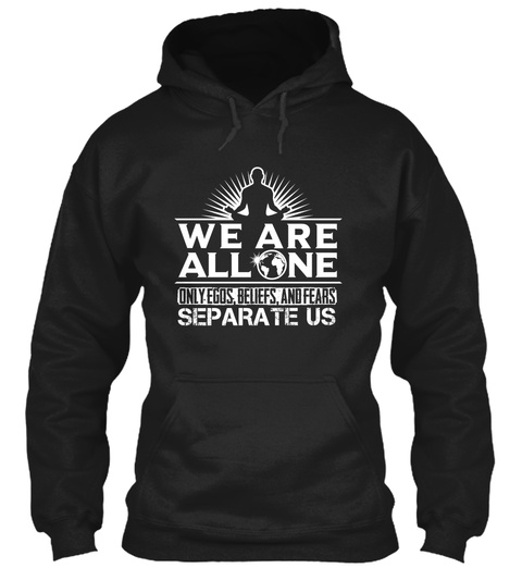 We Are All One Only Egos, Beliefs, And Fears Separate Us Black T-Shirt Front