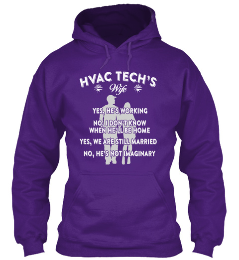 Hvac Techs Wife Yes Hes Working No I Dont Know When Hell Be Home Yes We Are Still Married No Hes Not Imaginary Purple Sweatshirt Front