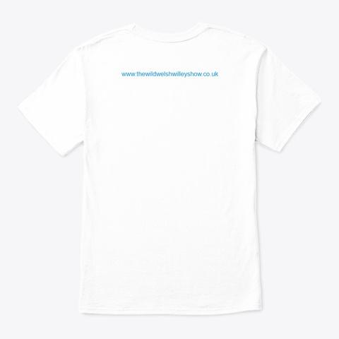 The Original Wild Welsh Willey  T Shirt White T-Shirt Back