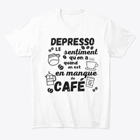 Depresso, Manque De Café White T-Shirt Front