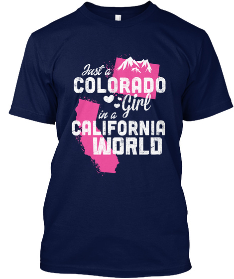 Just A Colorado Girl In A California World Navy T-Shirt Front