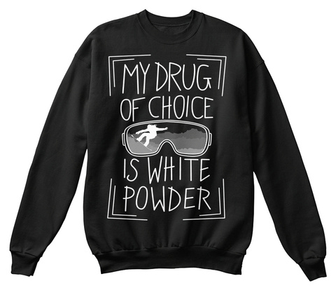 My Drug Of Choice Is White Powder  Black T-Shirt Front