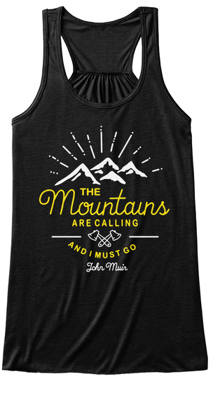 The Mountains Are Calling And I Must Go John Muir Black T-Shirt Front