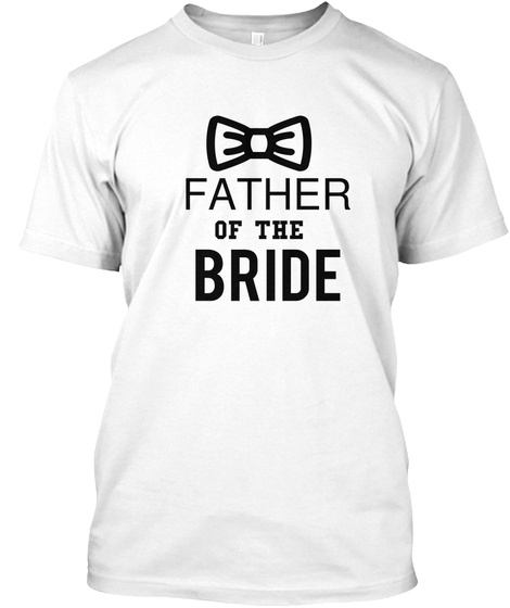 Father Of The Bride White T-Shirt Front