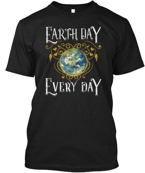 Earth Day Every Day Black T-Shirt Front