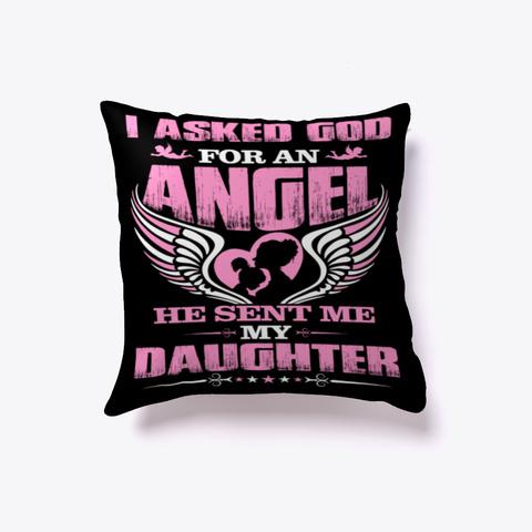 I Asked God, He Sent Me My Daughter Black T-Shirt Front