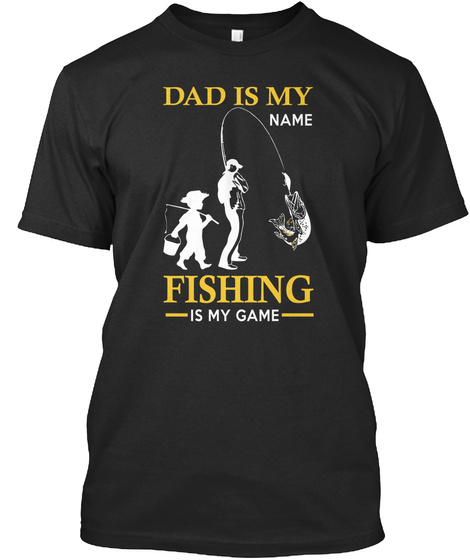 Dad Is My Name Fishing Is My Game Black Kaos Front