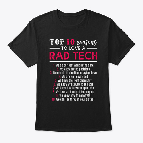 Top 10 Reasons To Love A Rad Tech Black T-Shirt Front