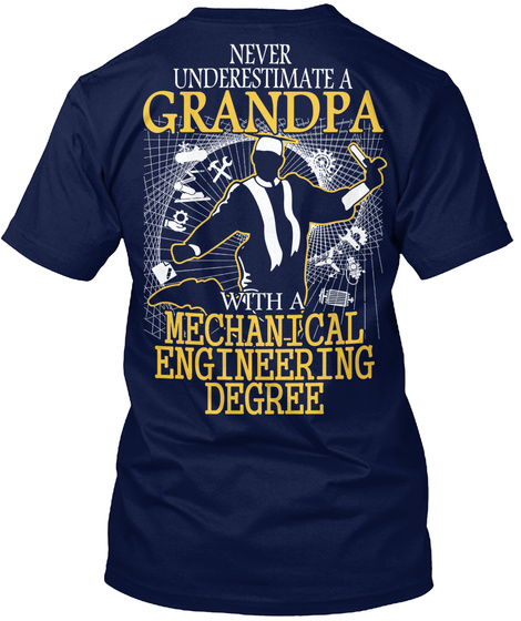 Never Underestimate With A Grandpa With A Mechanical Engineering Degree Navy T-Shirt Back