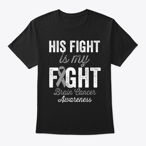 His Fight Is My Fight Brain Cancer T S Black T-Shirt Front