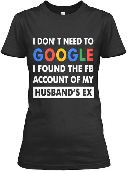 I Found Fb Account Of My Husband's Ex Black T-Shirt Front