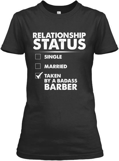 Relationship Status Single Married Taken By A Badass Barber Black T-Shirt Front