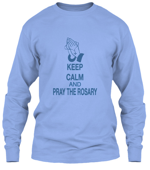 Keep Calm And Pray The Rosary Light Blue T-Shirt Front