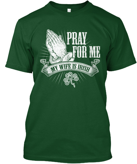 Pray For Me My Wife Is Irish Deep Forest T-Shirt Front